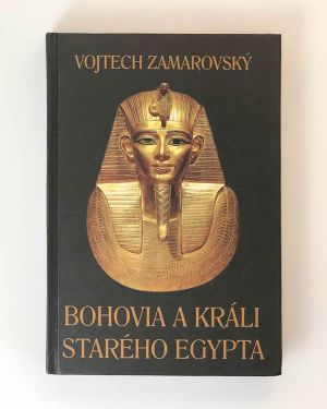 Bohovia a králi starého Egypta Vojtech Zamarovský