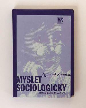 Myslet sociologicky (netradiční uvedení do sociologie) Zygmunt Bauman