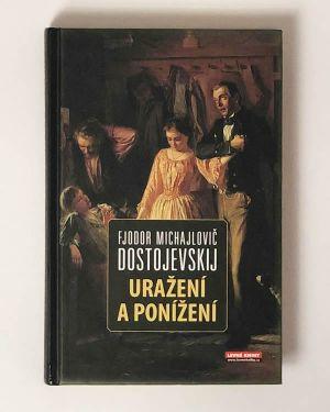 Uražení a ponížení Fjodor Dostojevskij