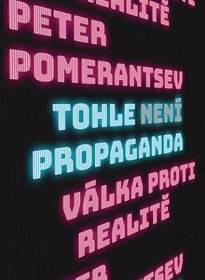 Tohle není propaganda Peter Pomerantsev