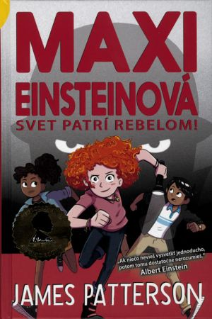 Maxi Einsteinová: Svet patrí rebelom (2. časť) James Patterson
