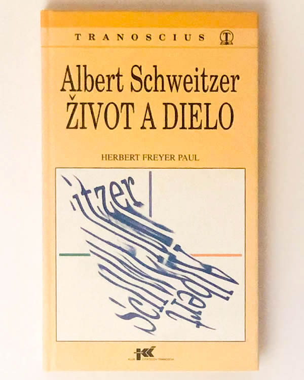 Albert Schweitzer - Život a dielo - Herbert Paul