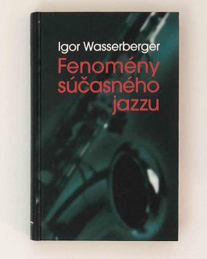 Fenomény súčasného jazzu - Igor Wasserberger