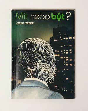 Erich Fromm - Mít nebo být?