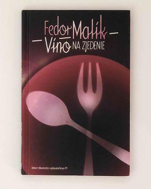 Víno na zjedenie - Fedor Malík
