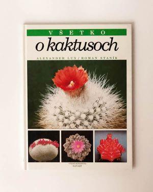 Všetko o kaktusoch- Alexander Lux, Roman Staník