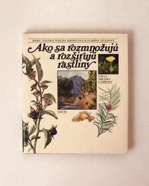 Ako sa rozmnožujú a rozširujú rastliny- Marie Lhotská, Terézia Krippelová, Katarína Cigánová