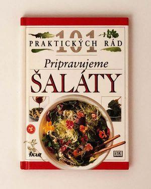 101 praktických rád - Pripravujeme šaláty