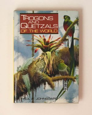 Trogons and Quetzals of the World- Paul A. Johnsgard