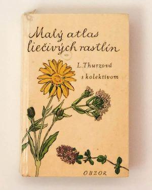 Malý atlas liečivých rastlín L. Thurzová s kolektívom