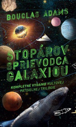 Stopárov sprievodca galaxiou. Kompletné vydanie kultovej päťdielnej trilógie Douglas Adams