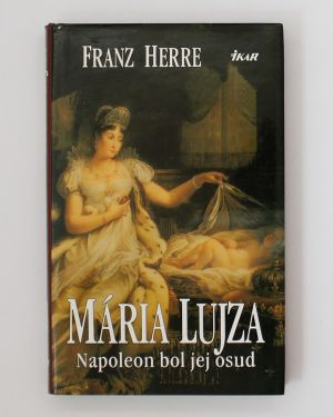 Mária Lujza - Napoleon bol jej osud Franz Herre