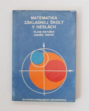 Matematika základnej školy v heslách Viliam Matuška Zdeněk Trefný