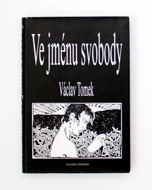 Ve jménu svobody: ideje a proměny českého anarchismu na přelomu 19. a 20. století Václav Tomek