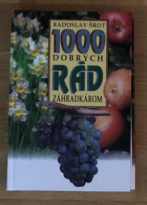 1000 dobrých rád záhradkárom - Radoslav Šrot