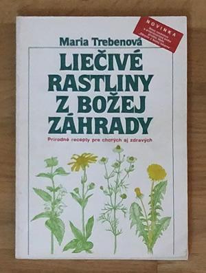 Liečivé rastliny z božej záhrady - Maria Trebenová