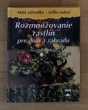 Rozmnožovanie rastlín pre dom a záhradu - Siegfried Stein