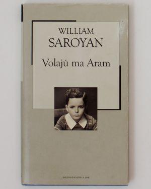 Volajú ma Aram William Saroyan